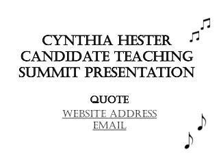 Cynthia Hester Candidate Teaching Summit Presentation