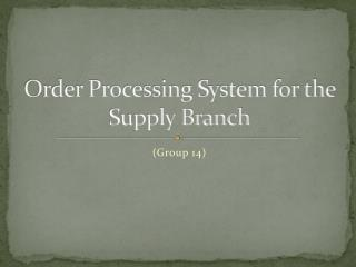 Order Processing System for the Supply Branch