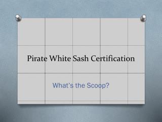 Pirate White Sash Certification