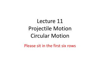 Lecture 11 Projectile Motion Circular Motion