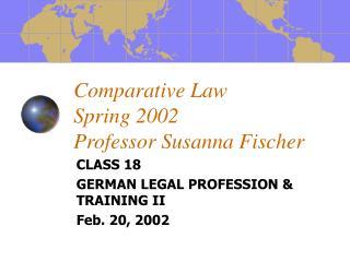 Comparative Law  Spring 2002 Professor Susanna Fischer