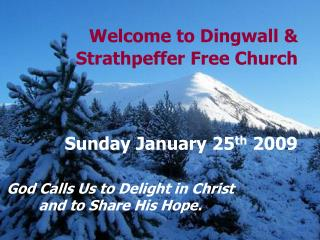Welcome to Dingwall & Strathpeffer Free Church Sunday January 25 th  2009