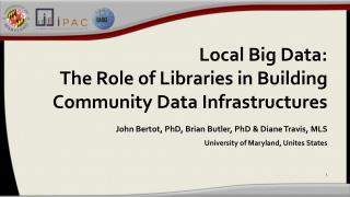 Local Big Data:  The  Role of Libraries in Building Community Data Infrastructures