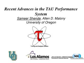 Recent Advances in the TAU Performance System Sameer Shende , Allen D. Malony University of Oregon