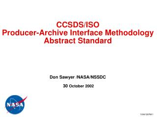 CCSDS/ISO Producer-Archive Interface Methodology Abstract Standard Don Sawyer /NASA/NSSDC