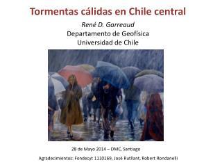 Tormentas c�lidas en Chile central Ren� D.  Garreaud Departamento de Geof�sica