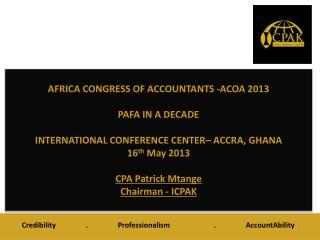AFRICA CONGRESS OF ACCOUNTANTS -ACOA  2013  PAFA IN A DECADE