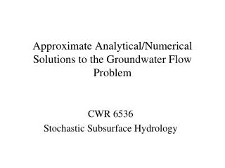 Approximate Analytical/Numerical Solutions to the Groundwater Flow Problem