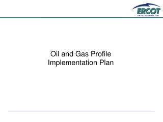 Oil and Gas Profile Implementation Plan