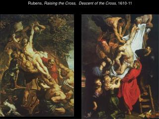 Rubens,  Raising the Cross ,   Descent of the Cross , 1610-11