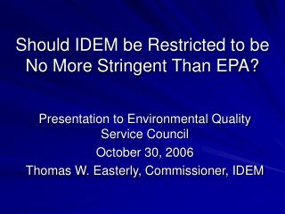 Should IDEM be Restricted to be No More Stringent Than EPA?