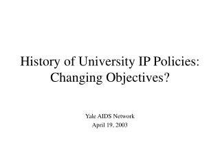 History of University IP Policies: Changing Objectives?