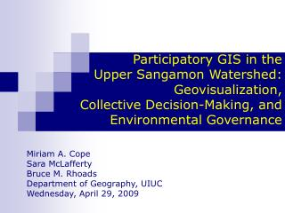 Participatory GIS in the  Upper Sangamon Watershed:  Geovisualization,  Collective Decision-Making, and  Environmental G