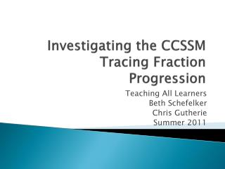 Investigating the CCSSM Tracing Fraction Progression