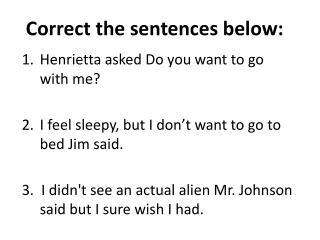 Correct the sentences below: