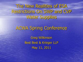 The New Realities of ESA Restrictions On SWP and CVP Water Supplies ACWA Spring Conference