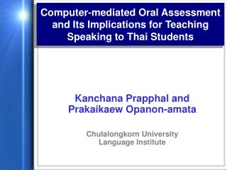 Computer-mediated Oral Assessment and Its Implications for Teaching Speaking to Thai Students