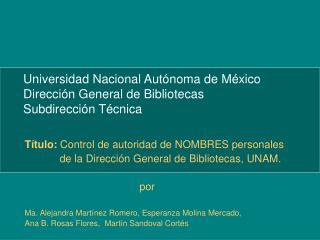 Universidad Nacional Autónoma de México Dirección General de Bibliotecas Subdirección Técnica