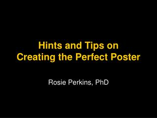 Hints and Tips on  Creating the Perfect Poster