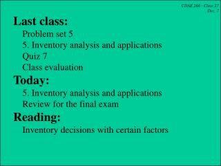 CDAE 266 - Class 27 Dec. 7  Last class:     Problem set 5