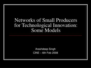 Networks of Small Producers for Technological Innovation: Some Models