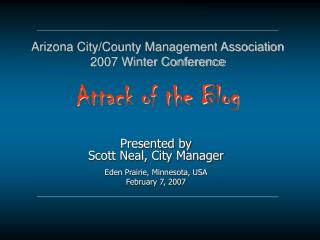 Arizona City/County Management Association 2007 Winter Conference Attack of the Blog