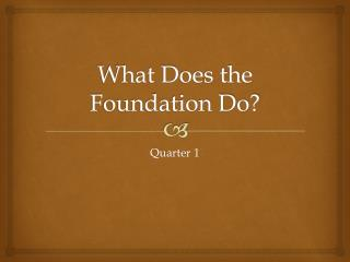 What Does the Foundation Do?
