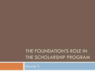 The Foundation's Role in the Scholarship Program
