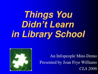 Things You  Didn't Learn  in Library School