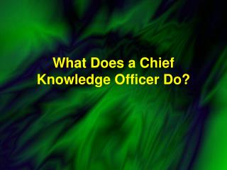 What Does a Chief Knowledge Officer Do?