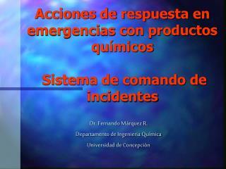 Dr. Fernando Márquez R. Departamento de Ingenieria Química Universidad de Concepciòn