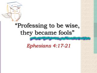 """Professing to be wise, they became fools"""