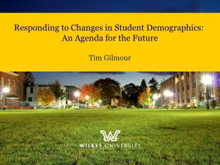 Responding to Changes in Student Demographics:  An Agenda for the Future Tim Gilmour