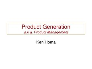 Product Generation a.k.a. Product Management