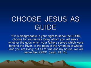 CHOOSE  JESUS  AS  GUIDE