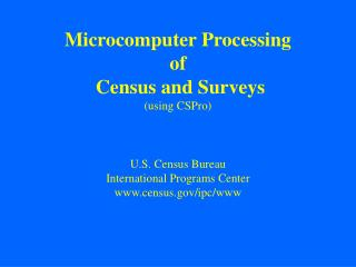 Microcomputer Processing  of  Census and Surveys (using CSPro)