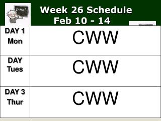 Week  26  Schedule   Feb 10 - 14