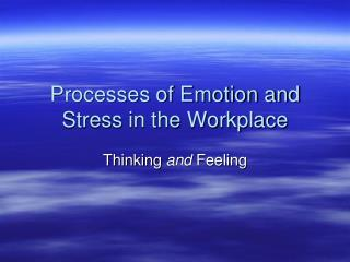 Processes of Emotion and Stress in the Workplace