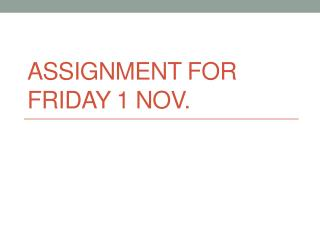 Assignment for Friday 1 Nov.