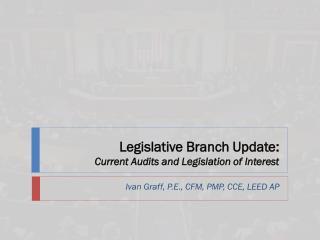 Legislative Branch Update:  Current Audits and Legislation of Interest