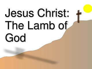 Jesus Christ: The Lamb of God