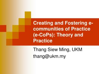 Creating and Fostering e-communities of Practice (e-CoPs): Theory and Practice