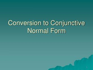 Conversion to Conjunctive Normal Form