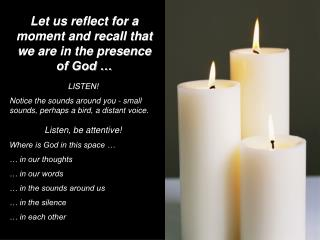 Let us reflect for a moment and recall that we are in the presence of God