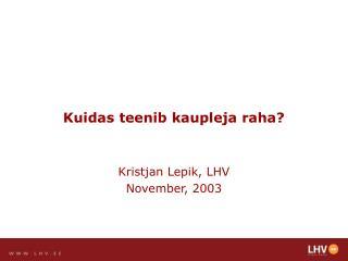 Kuidas teenib kaupleja raha? Kristjan Lepik, LHV November, 2003