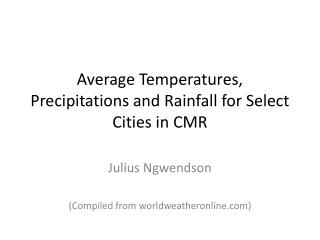 Average  Temperatures, Precipitations  and Rainfall for Select Cities in CMR