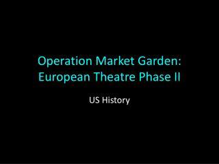 Operation Market Garden: European Theatre Phase II