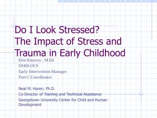 Do I Look Stressed? The Impact of Stress and Trauma in Early Childhood