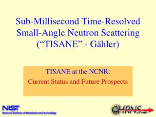 "Sub-Millisecond Time-Resolved Small-Angle Neutron Scattering (""TISANE"" - G ähler )"