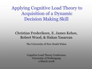 Applying Cognitive Load Theory to  Acquisition of a Dynamic  Decision Making Skill